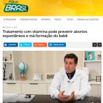 FALA BRASIL – Tratamento com vitamina pode prevenir abortos espontâneos e má-formação do bebê